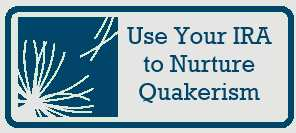 Use your IRA to Nuture Quakerism